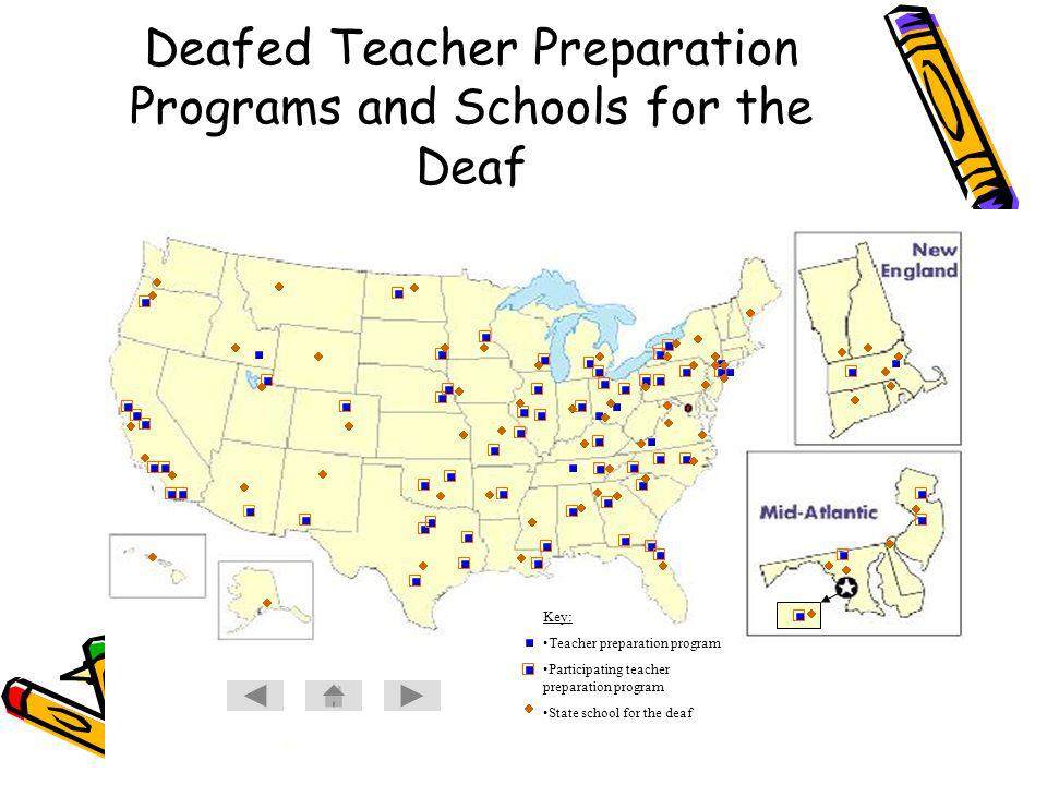 Deafed Teacher Preparation Programs and Schools for the Deaf Key: Teacher preparation program Participating teacher preparation program State school for the deaf