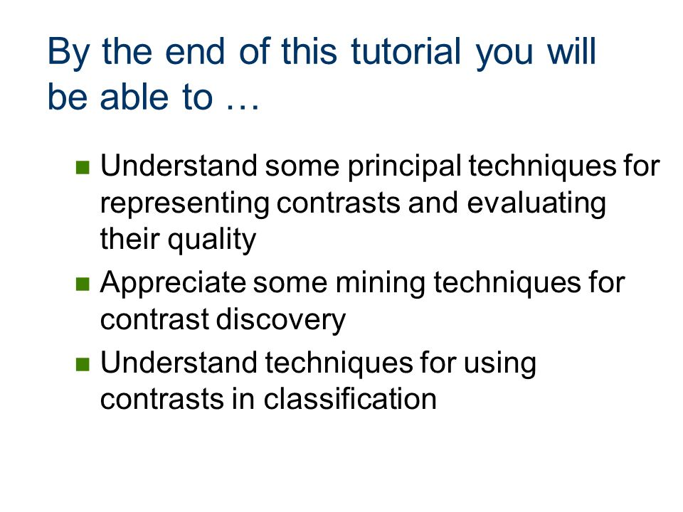 By the end of this tutorial you will be able to … Understand some principal techniques for representing contrasts and evaluating their quality Appreci