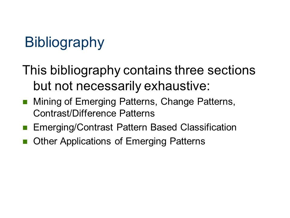 Bibliography This bibliography contains three sections but not necessarily exhaustive: Mining of Emerging Patterns, Change Patterns, Contrast/Differen