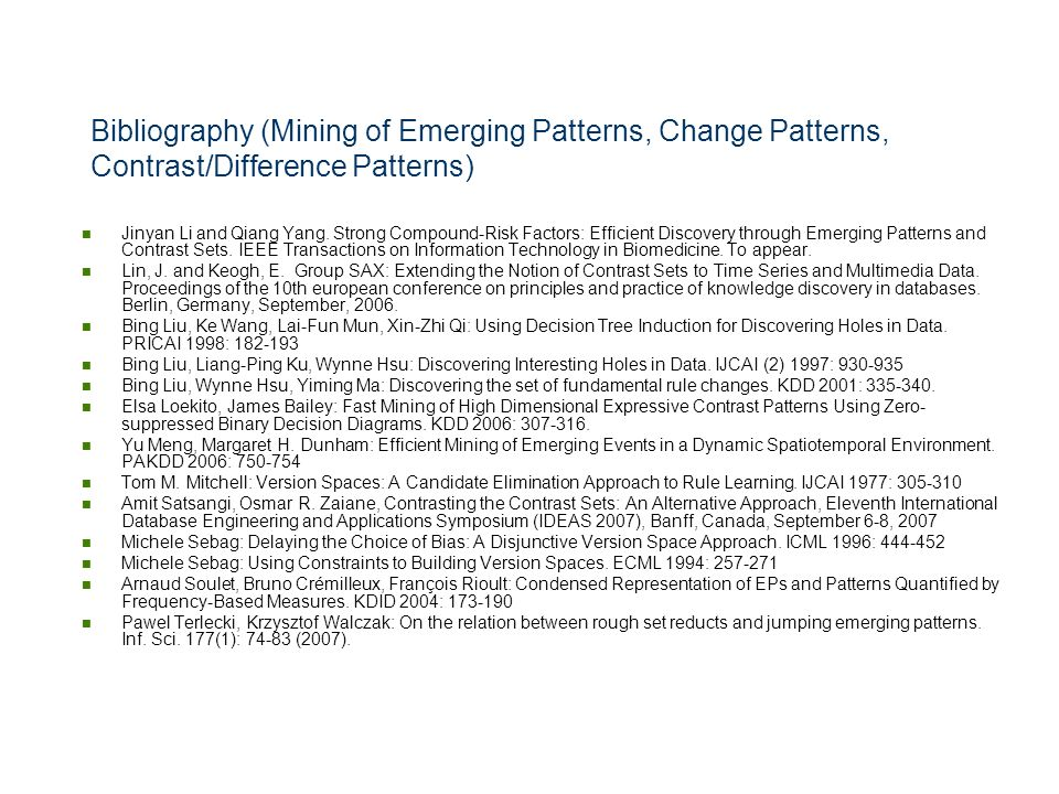 Bibliography (Mining of Emerging Patterns, Change Patterns, Contrast/Difference Patterns) Jinyan Li and Qiang Yang. Strong Compound-Risk Factors: Effi
