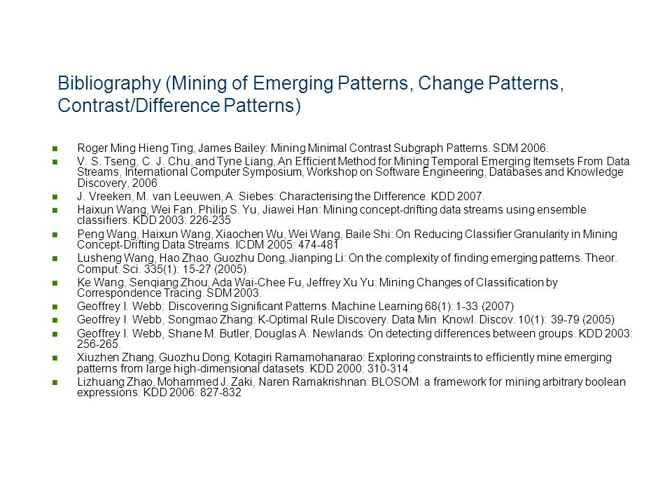 Bibliography (Mining of Emerging Patterns, Change Patterns, Contrast/Difference Patterns) Roger Ming Hieng Ting, James Bailey: Mining Minimal Contrast