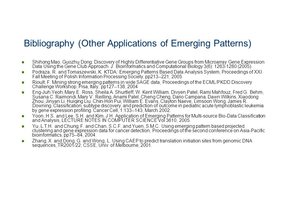 Bibliography (Other Applications of Emerging Patterns) Shihong Mao, Guozhu Dong: Discovery of Highly Differentiative Gene Groups from Microarray Gene