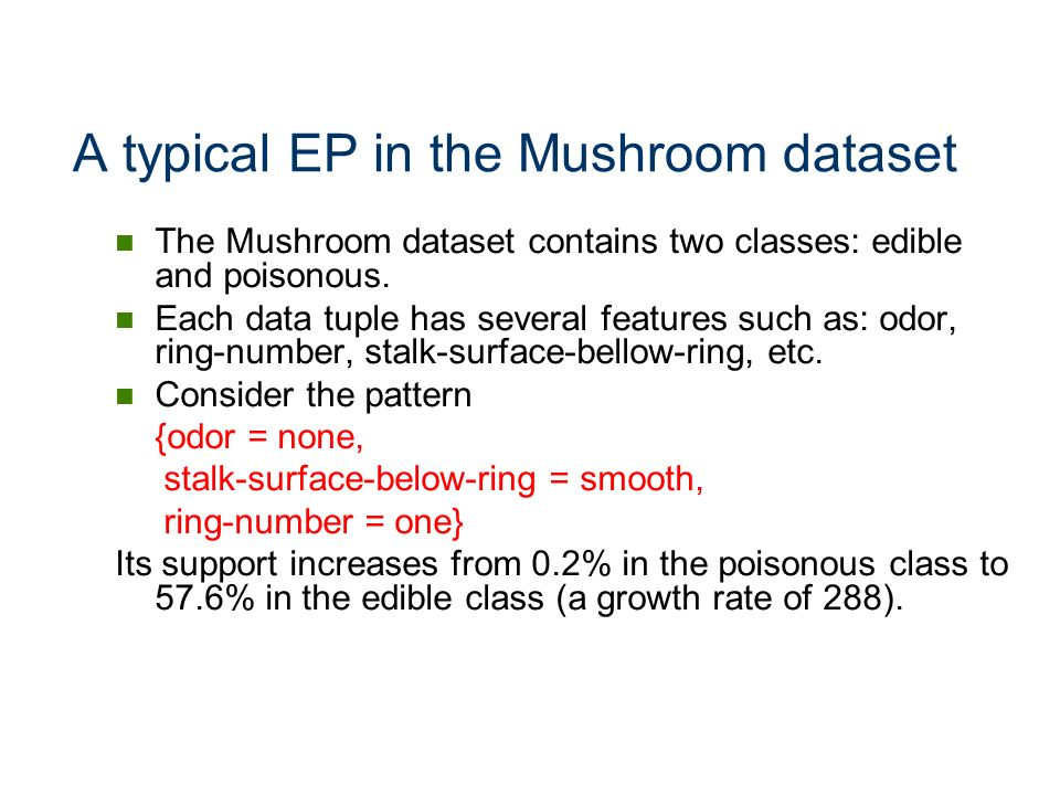A typical EP in the Mushroom dataset The Mushroom dataset contains two classes: edible and poisonous. Each data tuple has several features such as: od