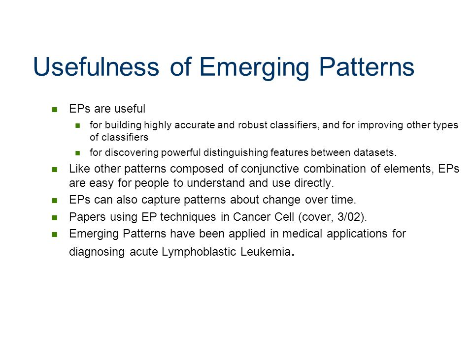 Usefulness of Emerging Patterns EPs are useful for building highly accurate and robust classifiers, and for improving other types of classifiers for d