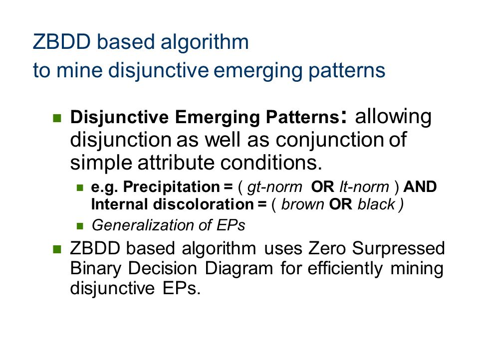 ZBDD based algorithm to mine disjunctive emerging patterns Disjunctive Emerging Patterns : allowing disjunction as well as conjunction of simple attri