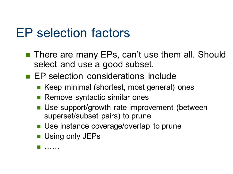 EP selection factors There are many EPs, cant use them all. Should select and use a good subset. EP selection considerations include Keep minimal (sho