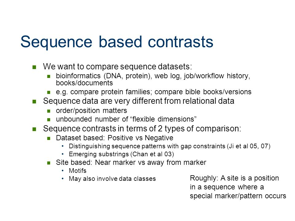Sequence based contrasts We want to compare sequence datasets: bioinformatics (DNA, protein), web log, job/workflow history, books/documents e.g. comp