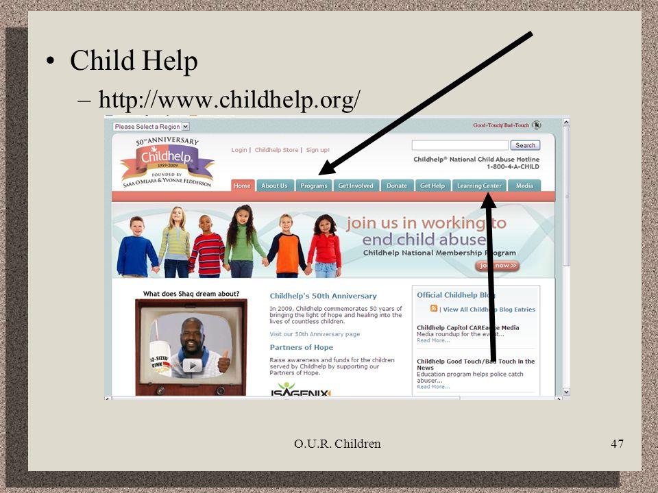O.U.R. Children47 Child Help –http://www.childhelp.org/
