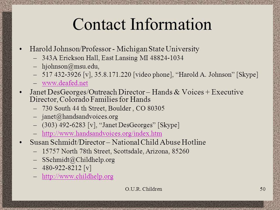 O.U.R. Children50 Contact Information Harold Johnson/Professor - Michigan State University –343A Erickson Hall, East Lansing MI 48824-1034 –hjohnson@m