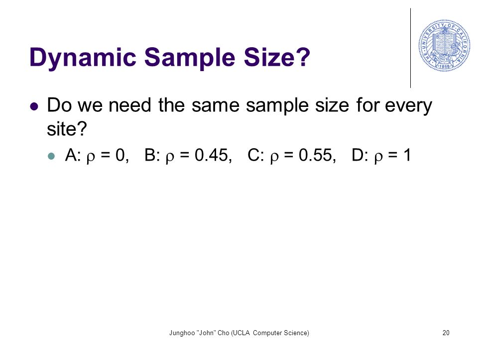 Junghoo John Cho (UCLA Computer Science)20 Dynamic Sample Size.