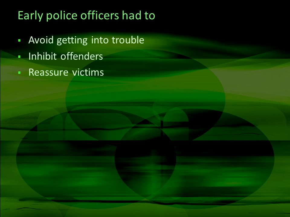 Early police officers had to Avoid getting into trouble Inhibit offenders Reassure victims