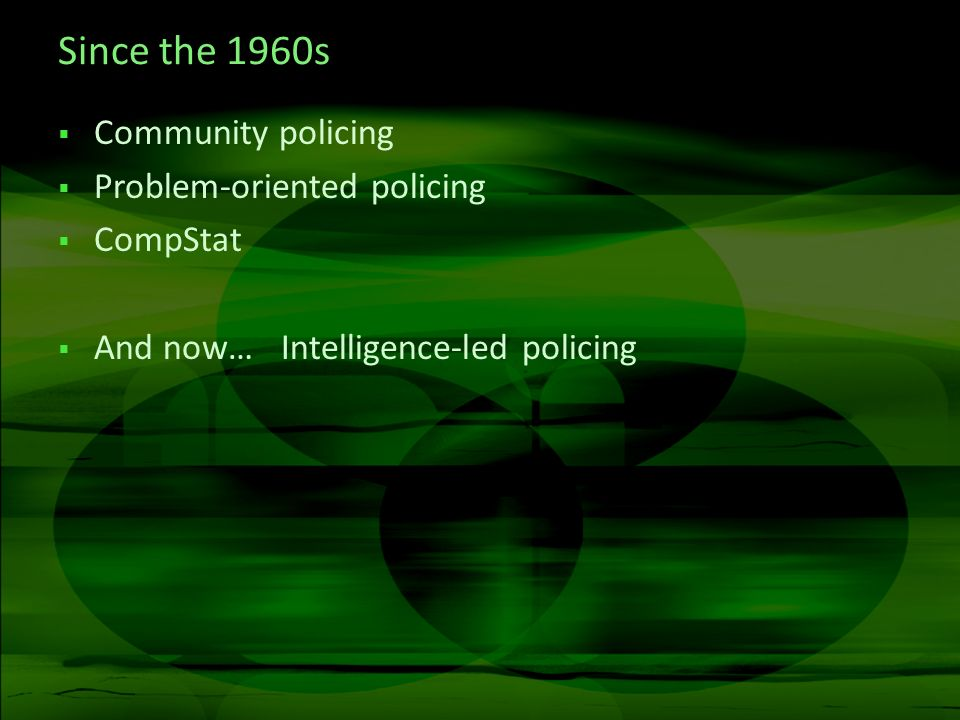 Since the 1960s Community policing Problem-oriented policing CompStat And now… Intelligence-led policing