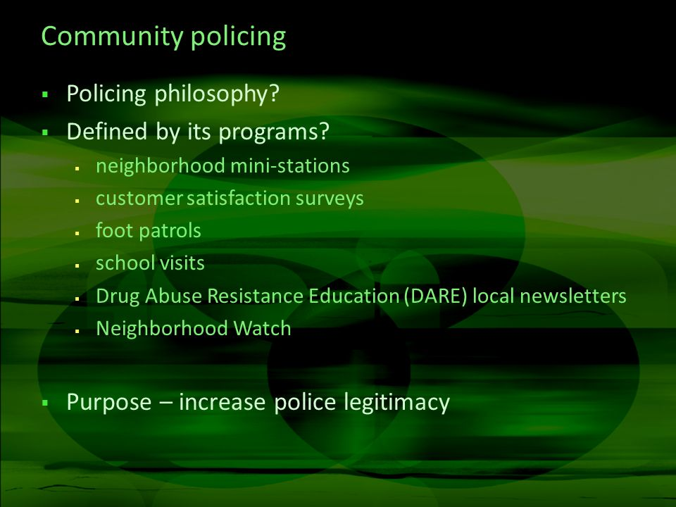 Community policing Policing philosophy. Defined by its programs.