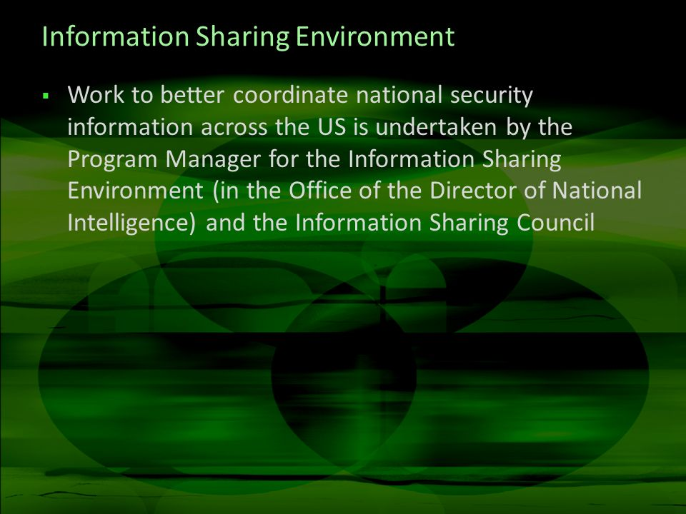 Information Sharing Environment Work to better coordinate national security information across the US is undertaken by the Program Manager for the Inf
