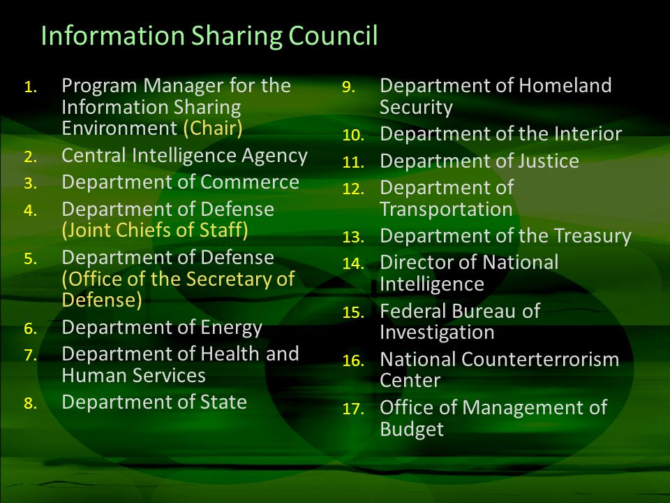 Information Sharing Council 1. Program Manager for the Information Sharing Environment (Chair) 2. Central Intelligence Agency 3. Department of Commerc
