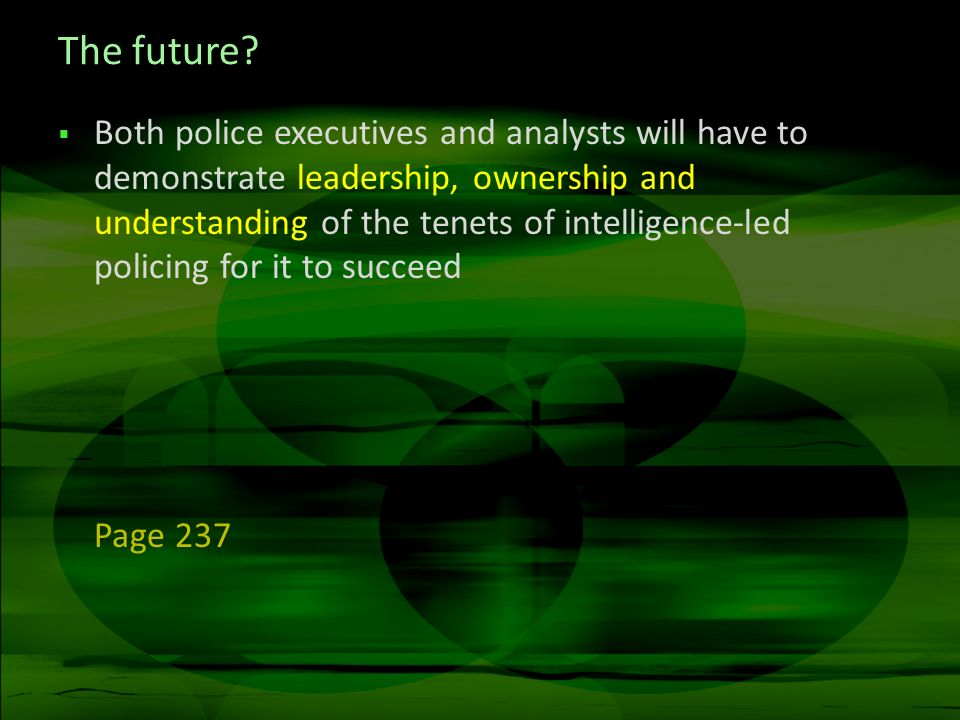 The future? Both police executives and analysts will have to demonstrate leadership, ownership and understanding of the tenets of intelligence-led pol