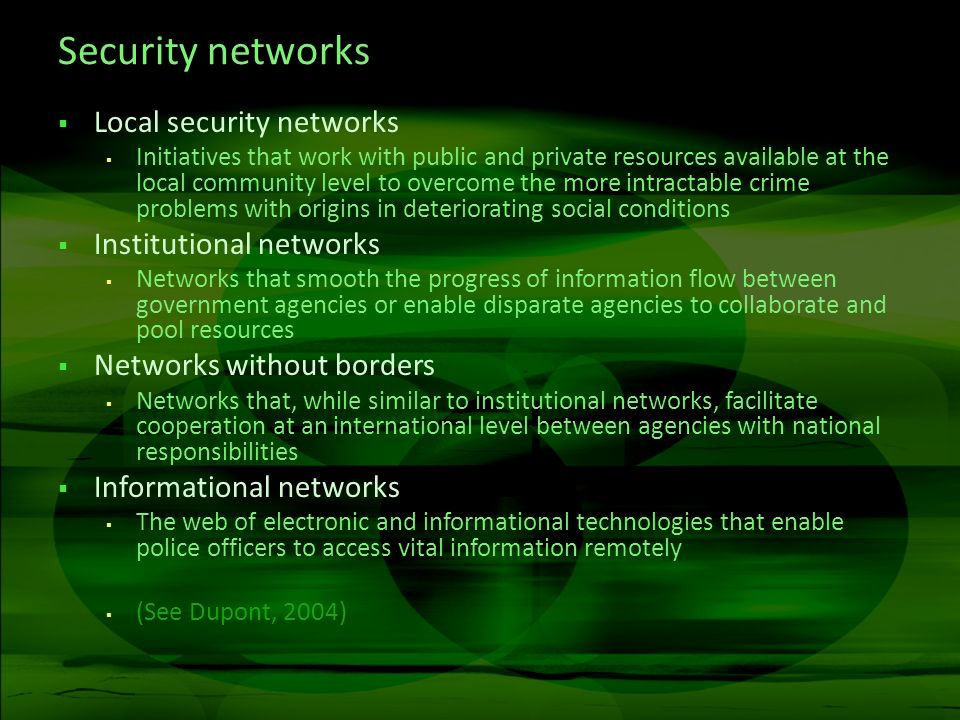 Security networks Local security networks Initiatives that work with public and private resources available at the local community level to overcome t