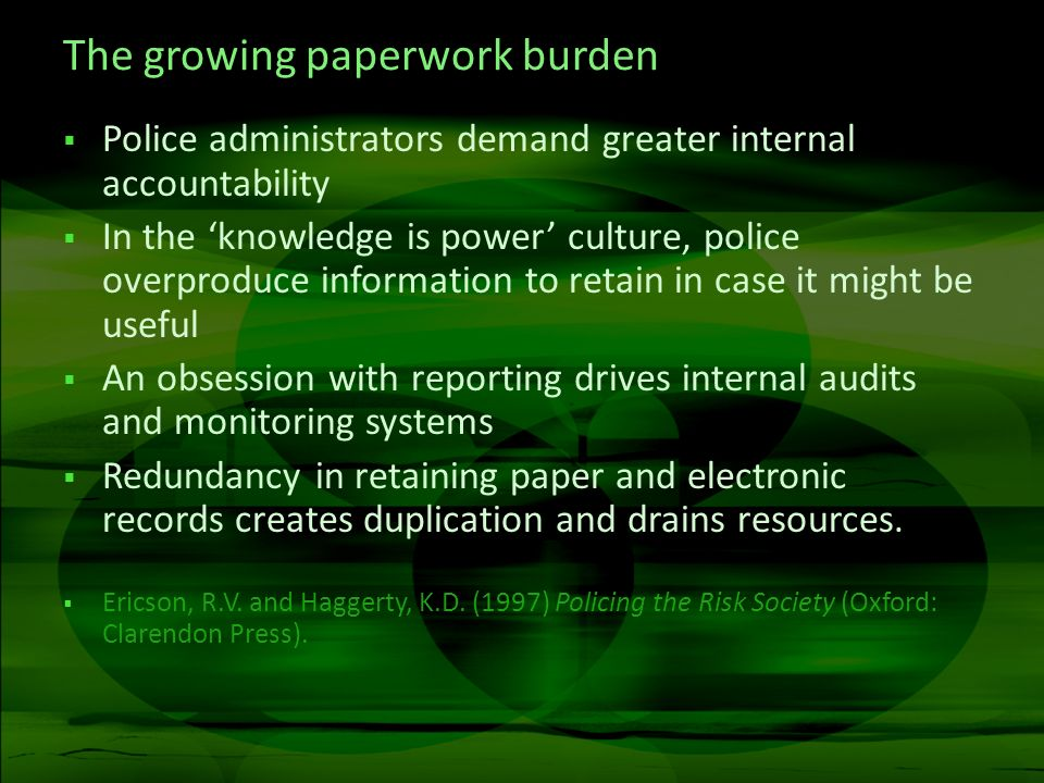 The growing paperwork burden Police administrators demand greater internal accountability In the knowledge is power culture, police overproduce inform
