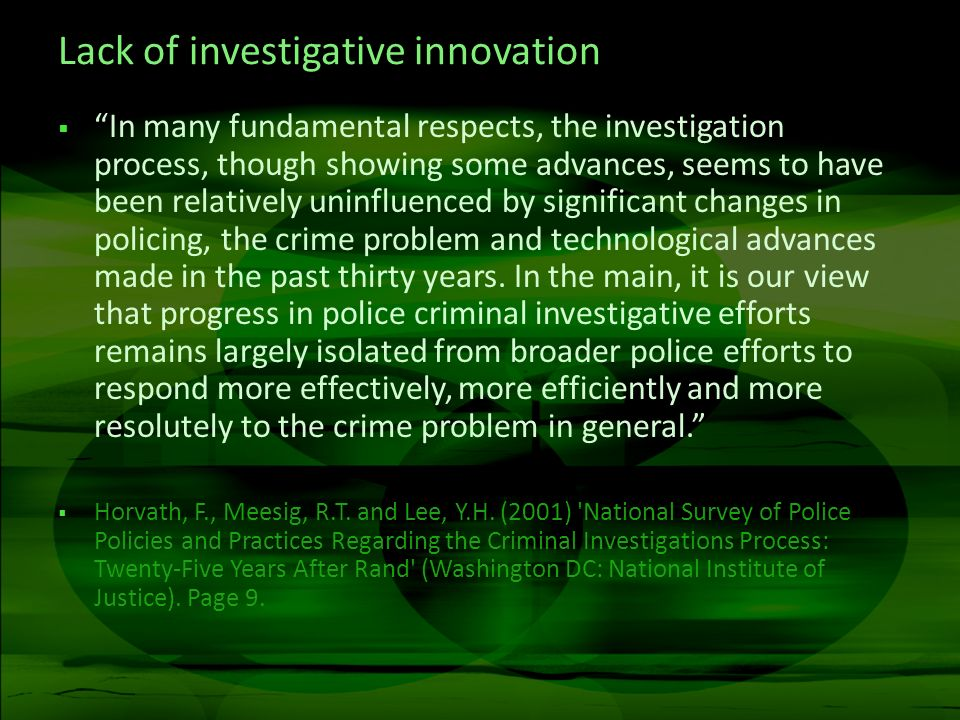 Lack of investigative innovation In many fundamental respects, the investigation process, though showing some advances, seems to have been relatively