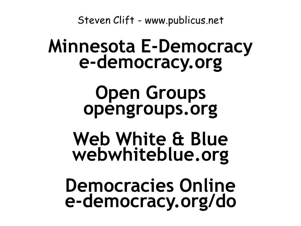 Steven Clift - www.publicus.net Minnesota E-Democracy e-democracy.org Open Groups opengroups.org Web White & Blue webwhiteblue.org Democracies Online e-democracy.org/do