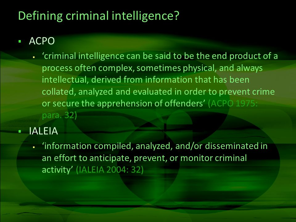Defining criminal intelligence? ACPO criminal intelligence can be said to be the end product of a process often complex, sometimes physical, and alway