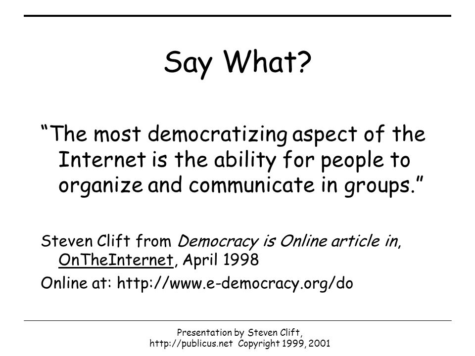 Presentation by Steven Clift, http://publicus.net Copyright 1999, 2001 Say What.