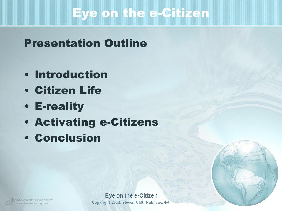 Eye on the e-Citizen Presentation prepared in December 2002 – Still timely By Steven Clift, Publicus.Net