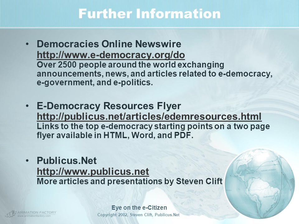 Eye on the e-Citizen Copyright 2002, Steven Clift, Publicus.Net Conclusion The Internet and ICTs are accelerating as is politics. We must intervene in
