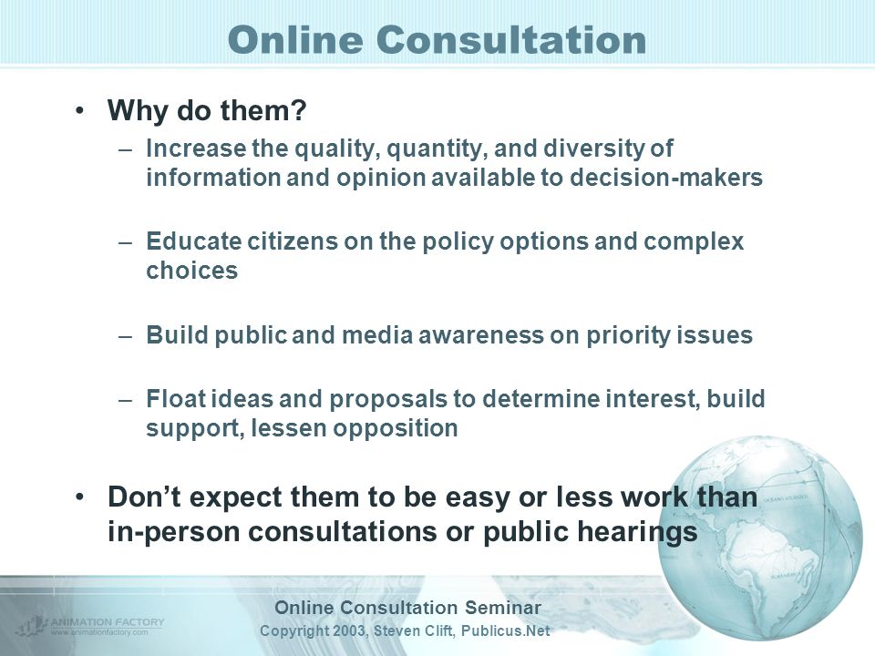 Online Consultation Seminar Copyright 2003, Steven Clift, Publicus.Net Online Consultation Why do them.