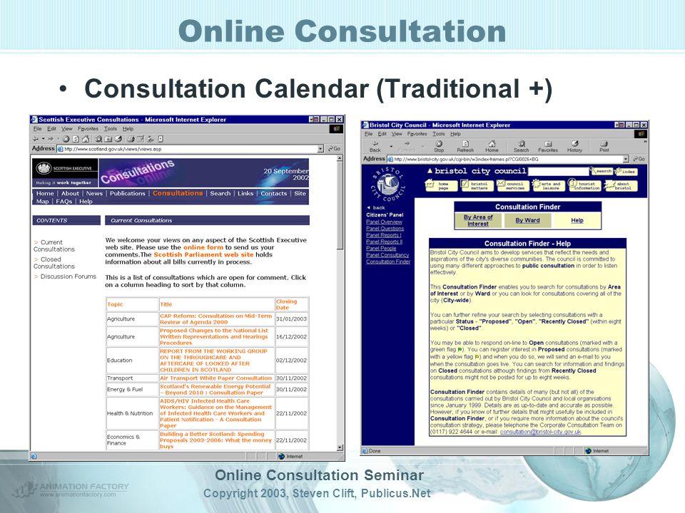 Online Consultation Seminar Copyright 2003, Steven Clift, Publicus.Net Online Consultation Consultation Calendar (Traditional +)