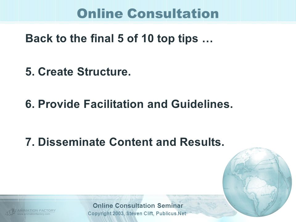 Online Consultation Seminar Copyright 2003, Steven Clift, Publicus.Net Online Consultation Back to the final 5 of 10 top tips … 5.