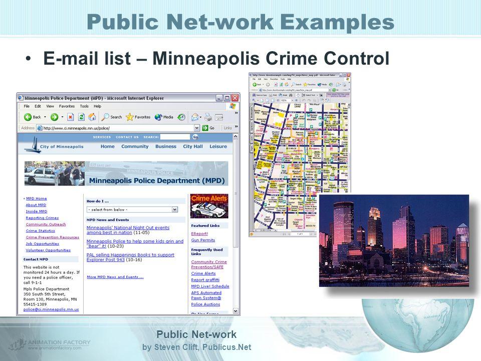 Public Net-work by Steven Clift, Publicus.Net Public Net-work Examples E-mail list – Minneapolis Crime Control