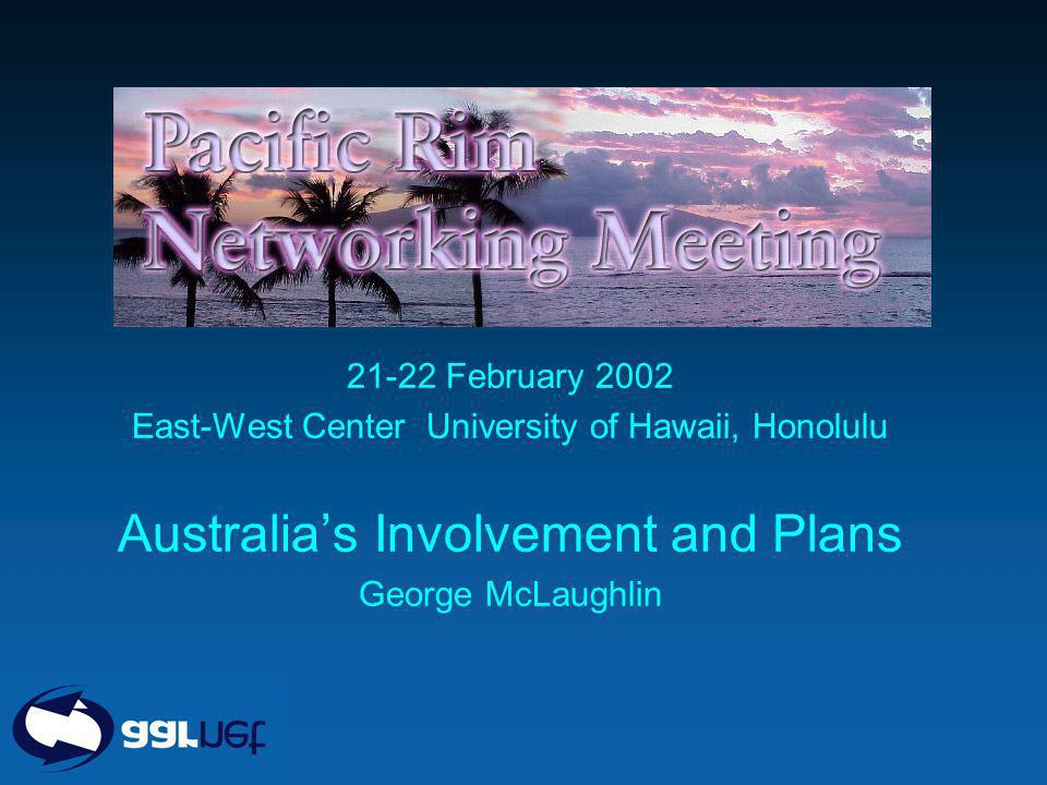 AICTEC 30 November 2001 21-22 February 2002 East-West Center University of Hawaii, Honolulu Australias Involvement and Plans George McLaughlin