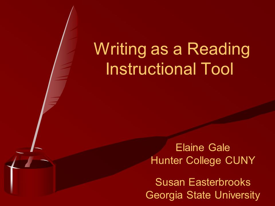 Writing as a Reading Instructional Tool Elaine Gale Hunter College CUNY Susan Easterbrooks Georgia State University