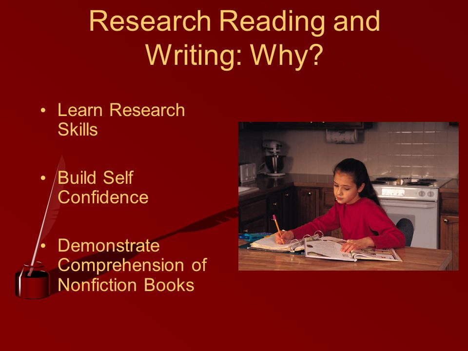 Research Reading and Writing: Why? Learn Research Skills Build Self Confidence Demonstrate Comprehension of Nonfiction Books