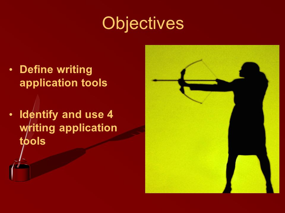 Objectives Define writing application tools Identify and use 4 writing application tools