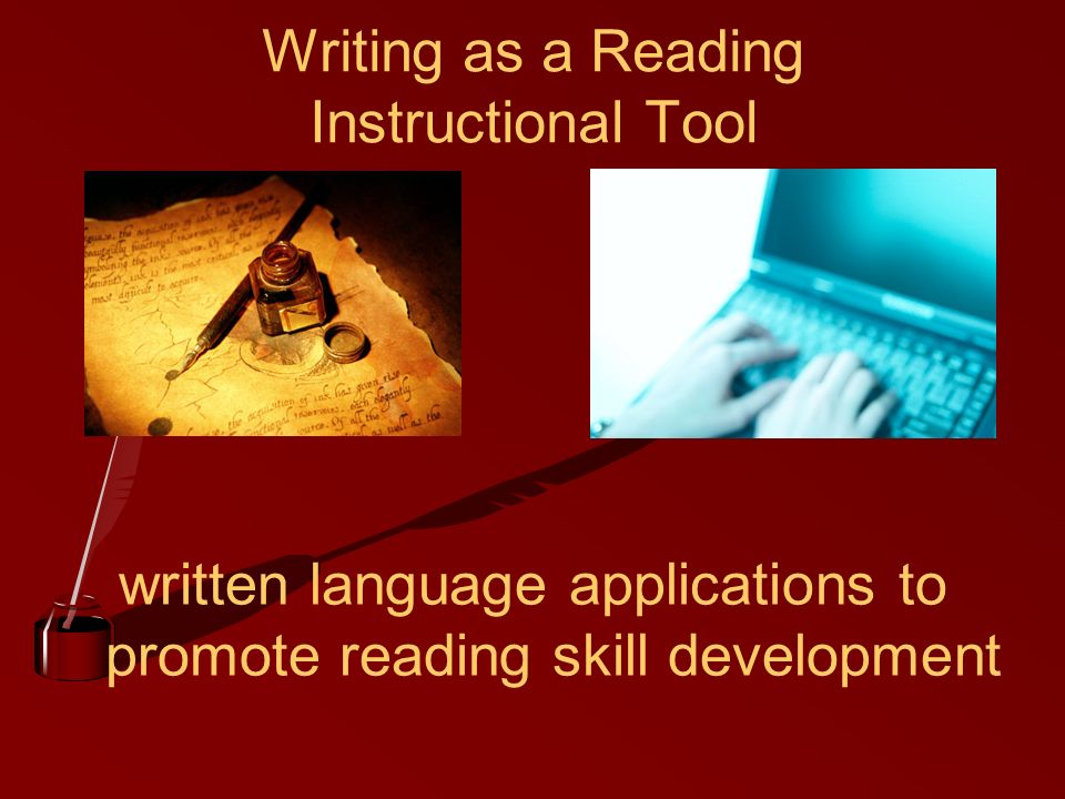 Writing as a Reading Instructional Tool written language applications to promote reading skill development