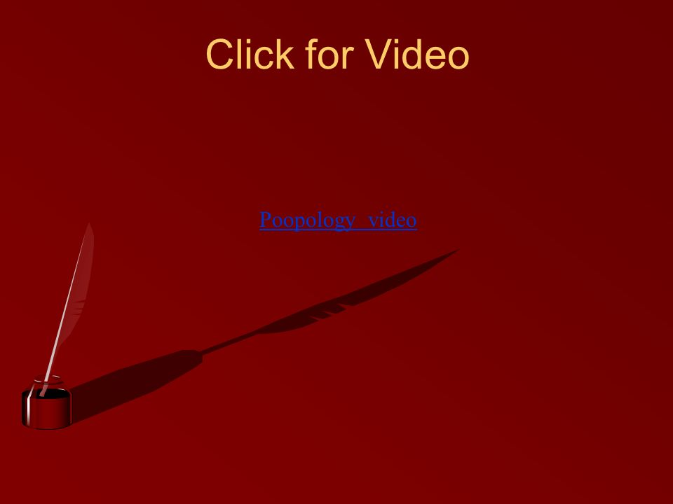 Click for Video Poopology video