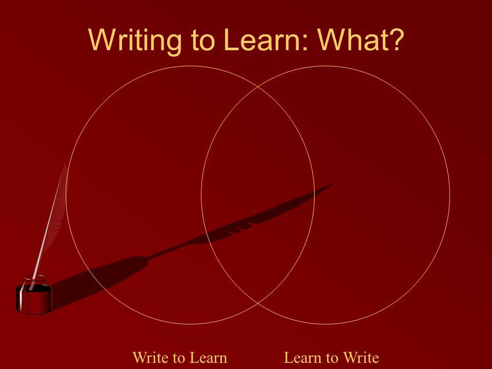 Writing to Learn: What? Write to LearnLearn to Write