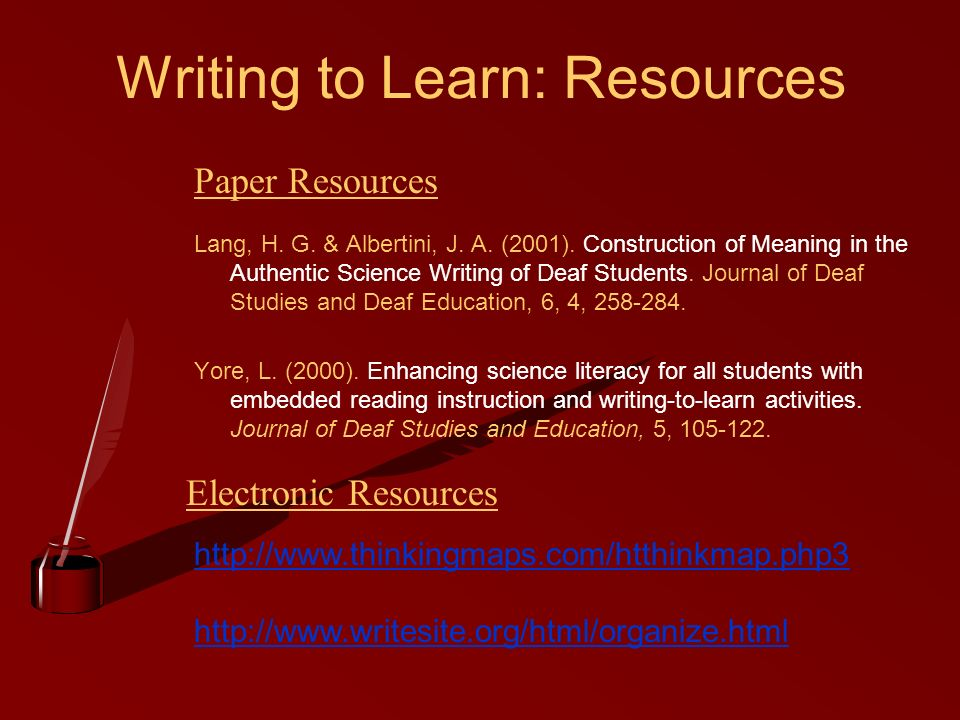 Writing to Learn: Resources Lang, H. G. & Albertini, J.