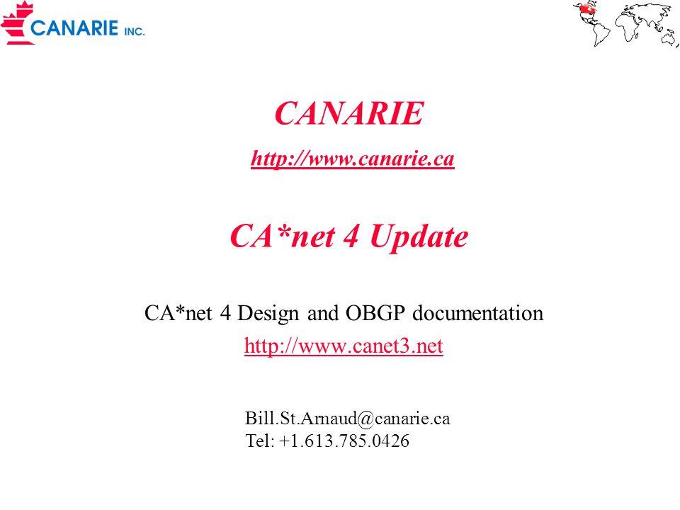 CANARIE http://www.canarie.ca CA*net 4 Update http://www.canarie.ca CA*net 4 Design and OBGP documentation http://www.canet3.net Bill.St.Arnaud@canari