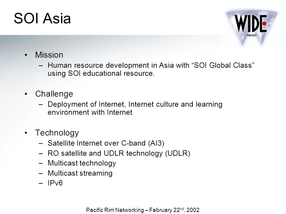 Pacific Rim Networking – February 22 nd, 2002 SOI Asia Mission –Human resource development in Asia with SOI Global Class using SOI educational resource.