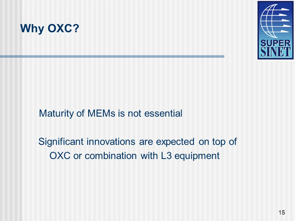 15 Maturity of MEMs is not essential Significant innovations are expected on top of OXC or combination with L3 equipment Why OXC?