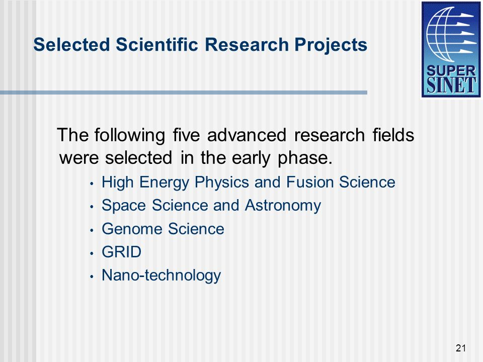 21 Selected Scientific Research Projects The following five advanced research fields were selected in the early phase. High Energy Physics and Fusion