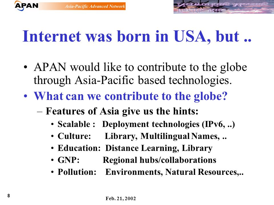 8 Feb. 21, 2002 Internet was born in USA, but..