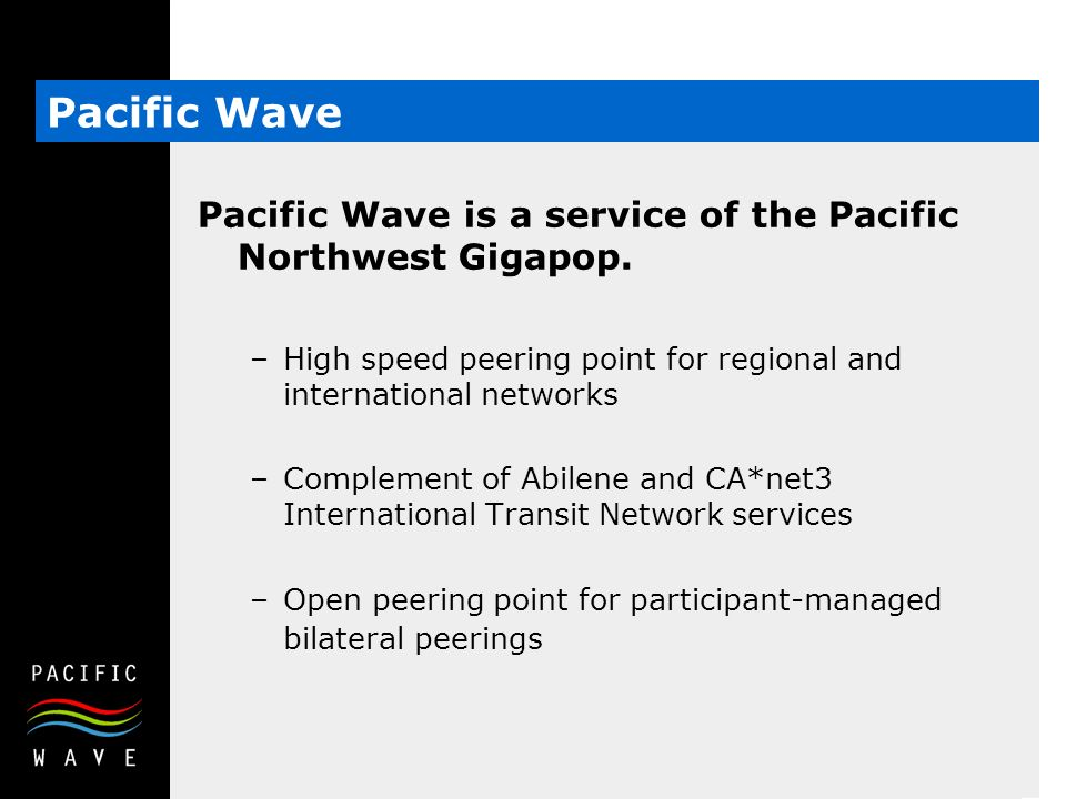 Pacific Wave is a service of the Pacific Northwest Gigapop.