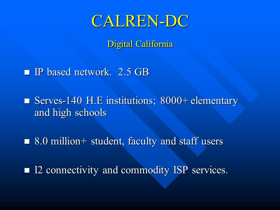CALREN-DC Digital California IP based network. 2.5 GB IP based network.