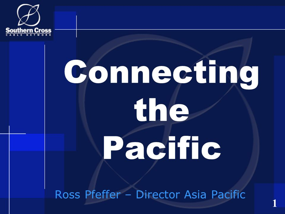 1 Ross Pfeffer – Director Asia Pacific Connecting the Pacific