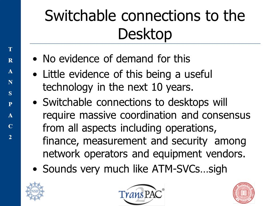 TRANSPAC2TRANSPAC2 Switchable connections to the Desktop No evidence of demand for this Little evidence of this being a useful technology in the next 10 years.