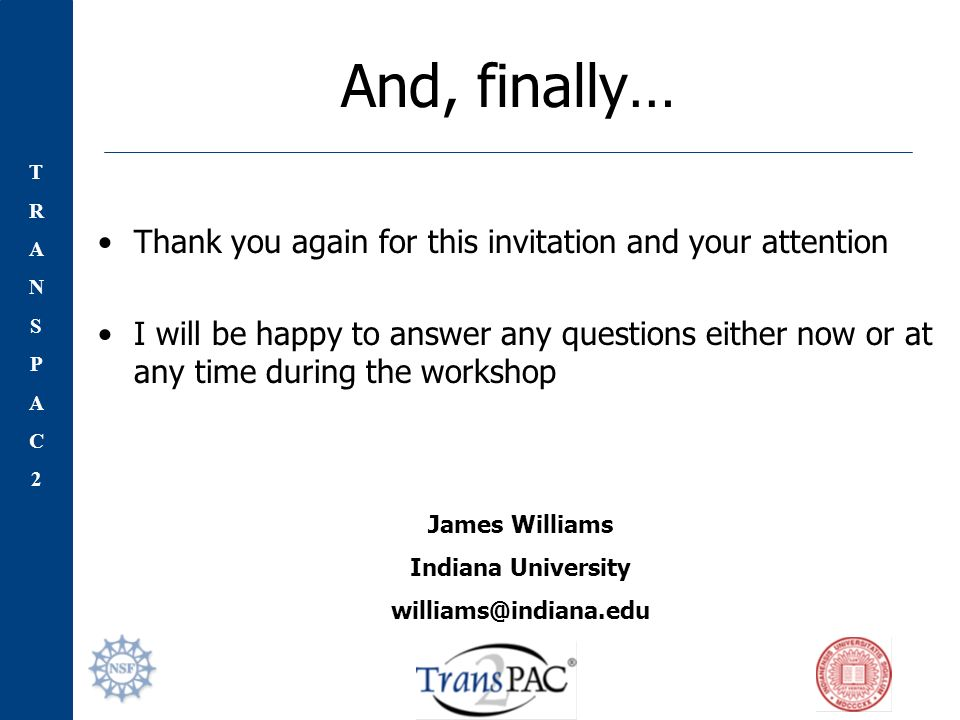 TRANSPAC2TRANSPAC2 And, finally… Thank you again for this invitation and your attention I will be happy to answer any questions either now or at any time during the workshop James Williams Indiana University williams@indiana.edu
